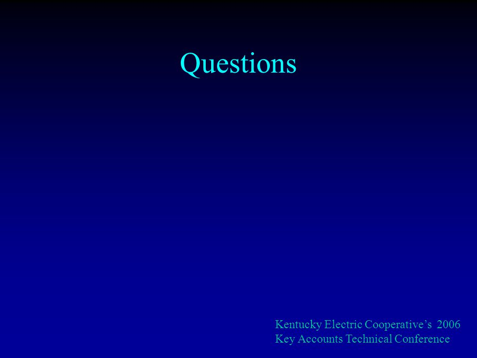 Questions Kentucky Electric Cooperatives 2006 Key Accounts Technical Conference