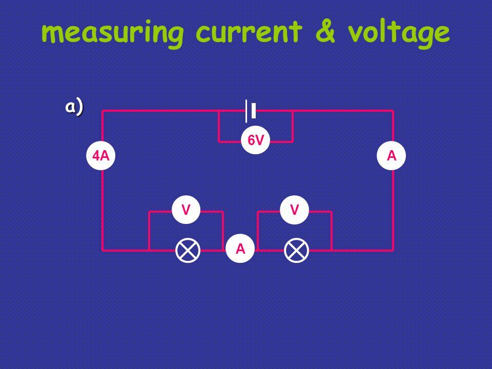 measuring current & voltage V V 6V 4A A A a)