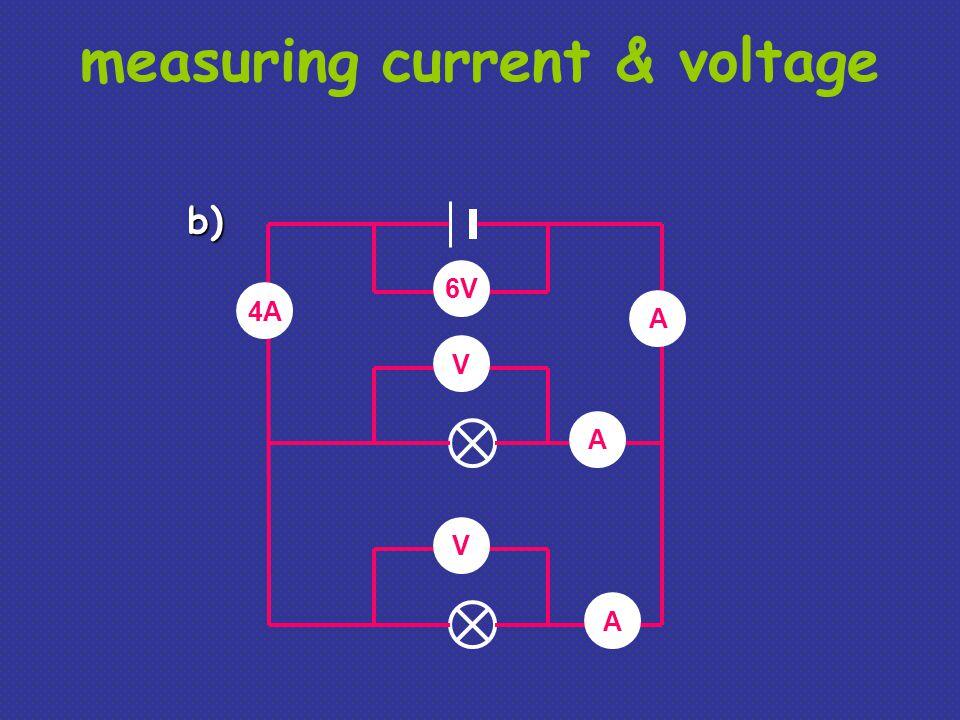measuring current & voltage V V 6V 4A A A A b)