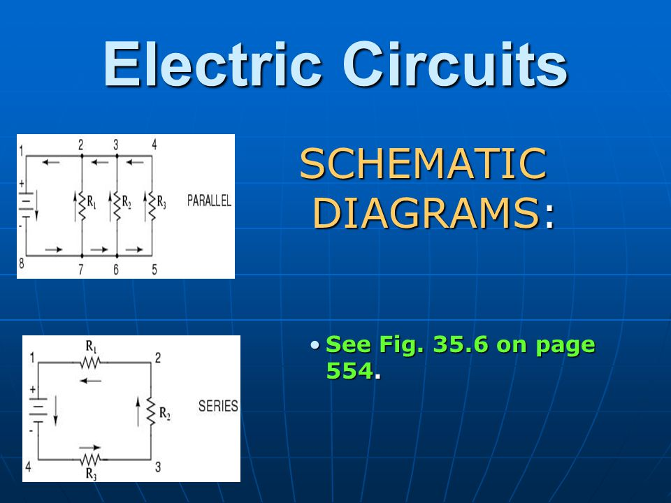 Electric Circuits SCHEMATIC DIAGRAMS: See Fig. 35.6 on page 554.See Fig. 35.6 on page 554.