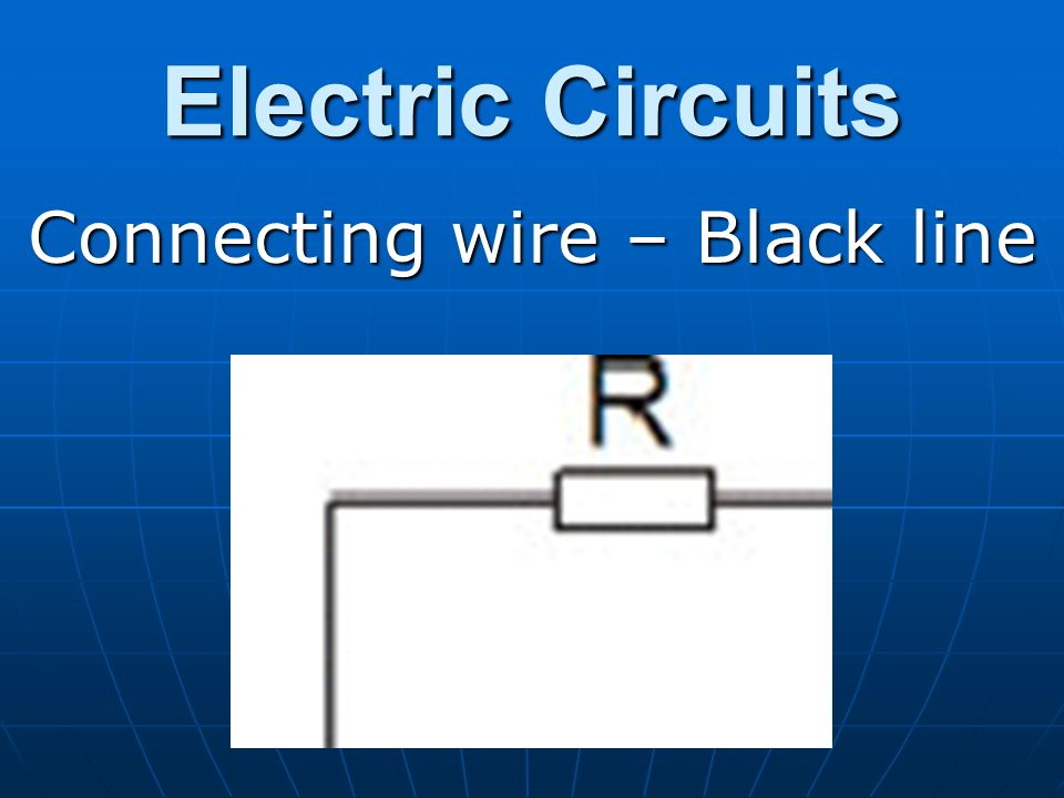 Electric Circuits Connecting wire – Black line