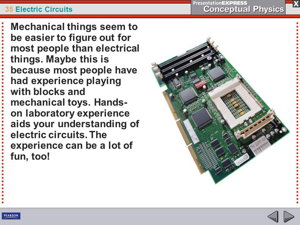 35 Electric Circuits From the batterys perspective, the overall resistance of the circuit is decreased.