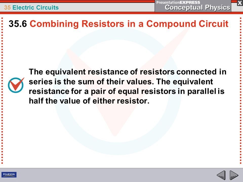 35 Electric Circuits The equivalent resistance of resistors connected in series is the sum of their values. The equivalent resistance for a pair of eq