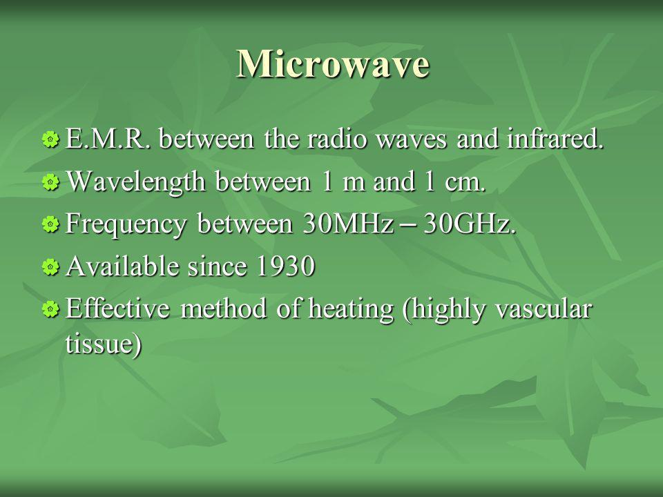 Microwave E.M.R. between the radio waves and infrared. E.M.R. between the radio waves and infrared. Wavelength between 1 m and 1 cm. Wavelength betwee