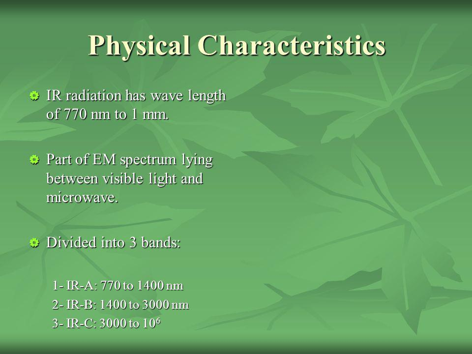 Physical Characteristics IR radiation has wave length of 770 nm to 1 mm.