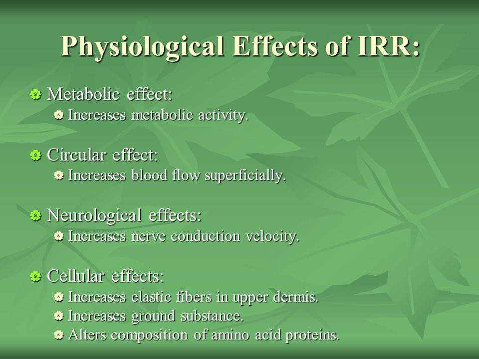 Physiological Effects of IRR: Metabolic effect: Metabolic effect: Increases metabolic activity.