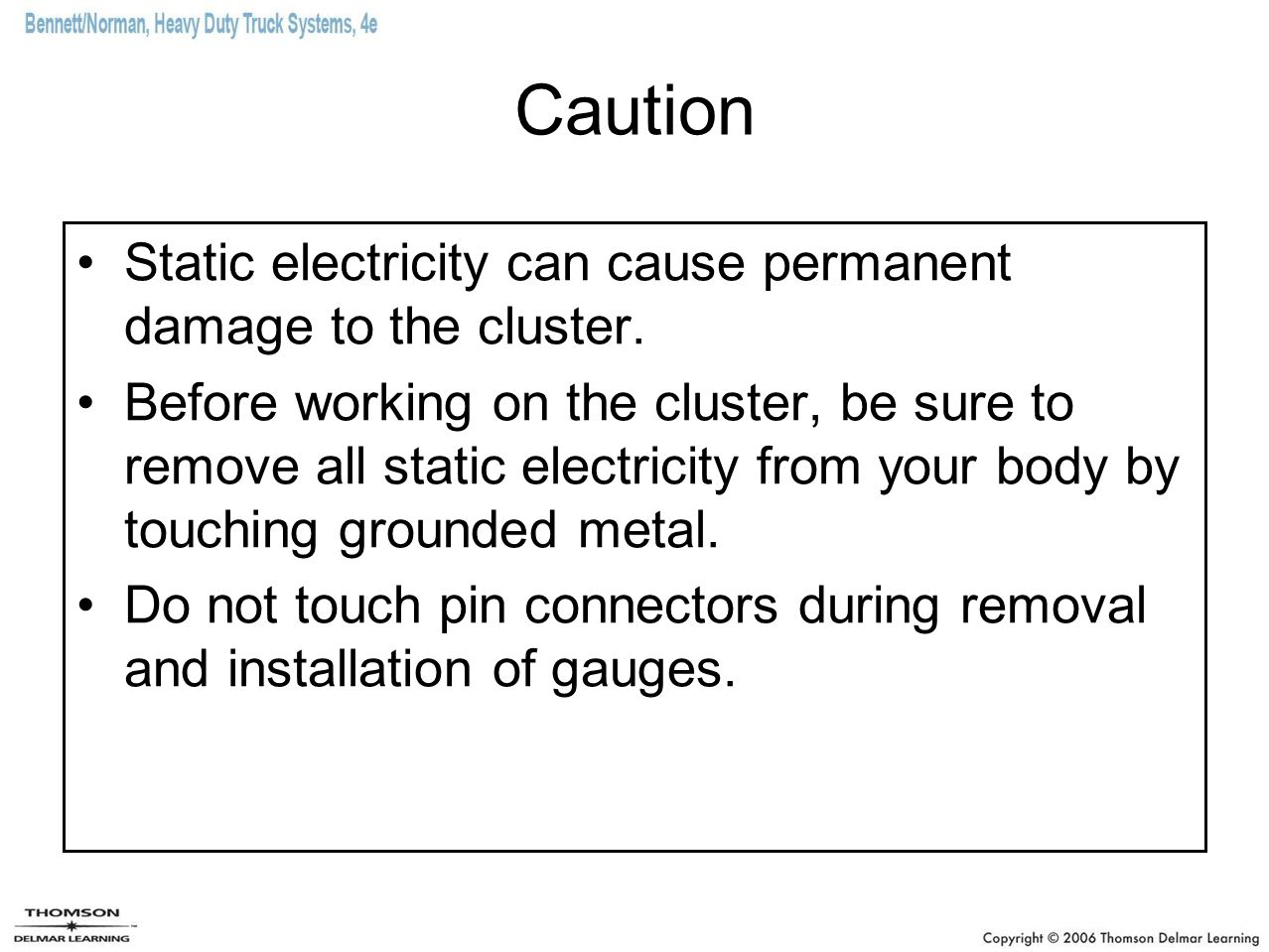 Caution Static electricity can cause permanent damage to the cluster. Before working on the cluster, be sure to remove all static electricity from you