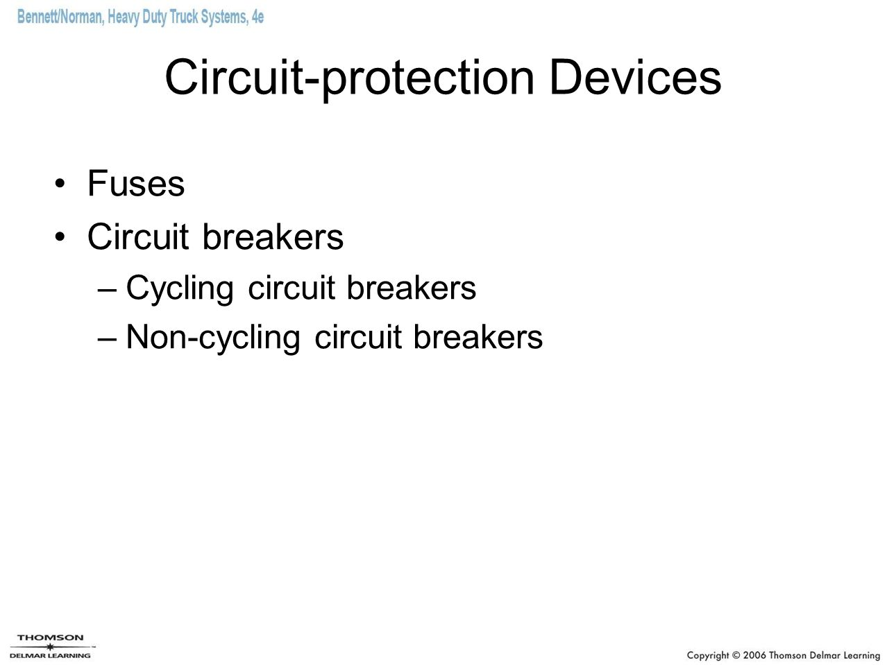 Circuit-protection Devices Fuses Circuit breakers –Cycling circuit breakers –Non-cycling circuit breakers