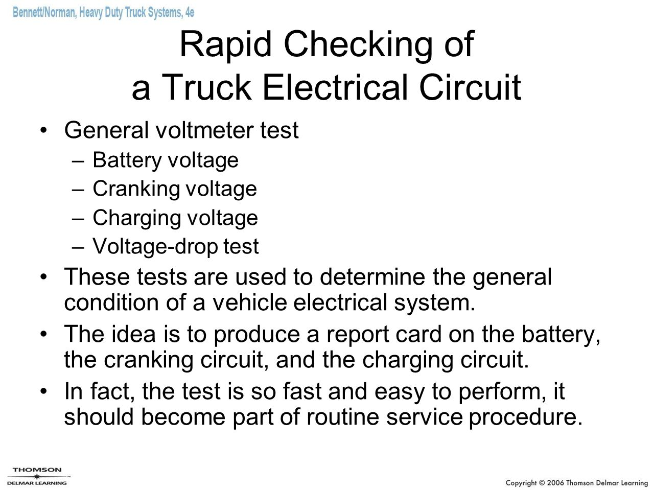 Rapid Checking of a Truck Electrical Circuit General voltmeter test –Battery voltage –Cranking voltage –Charging voltage –Voltage-drop test These test