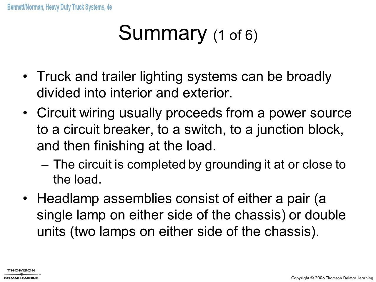 Summary (1 of 6) Truck and trailer lighting systems can be broadly divided into interior and exterior. Circuit wiring usually proceeds from a power so