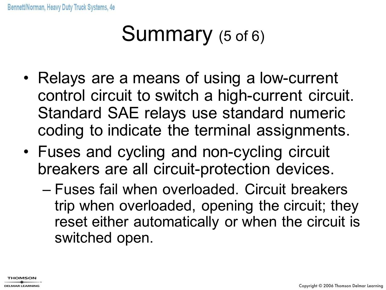 Summary (5 of 6) Relays are a means of using a low-current control circuit to switch a high-current circuit. Standard SAE relays use standard numeric