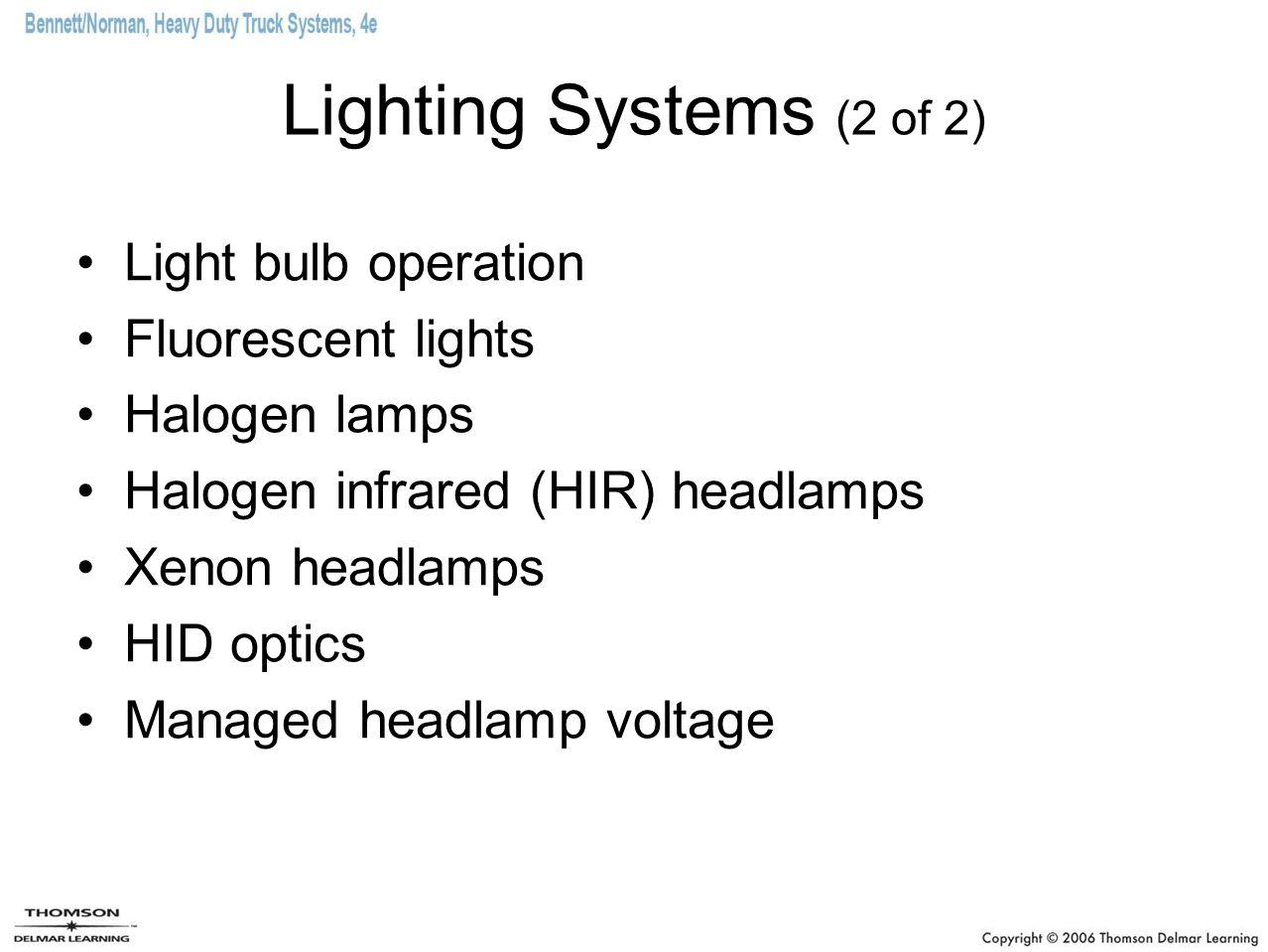 Lighting Systems (2 of 2) Light bulb operation Fluorescent lights Halogen lamps Halogen infrared (HIR) headlamps Xenon headlamps HID optics Managed he