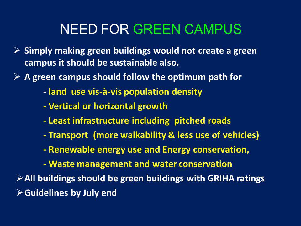 NEED FOR GREEN CAMPUS Simply making green buildings would not create a green campus it should be sustainable also.