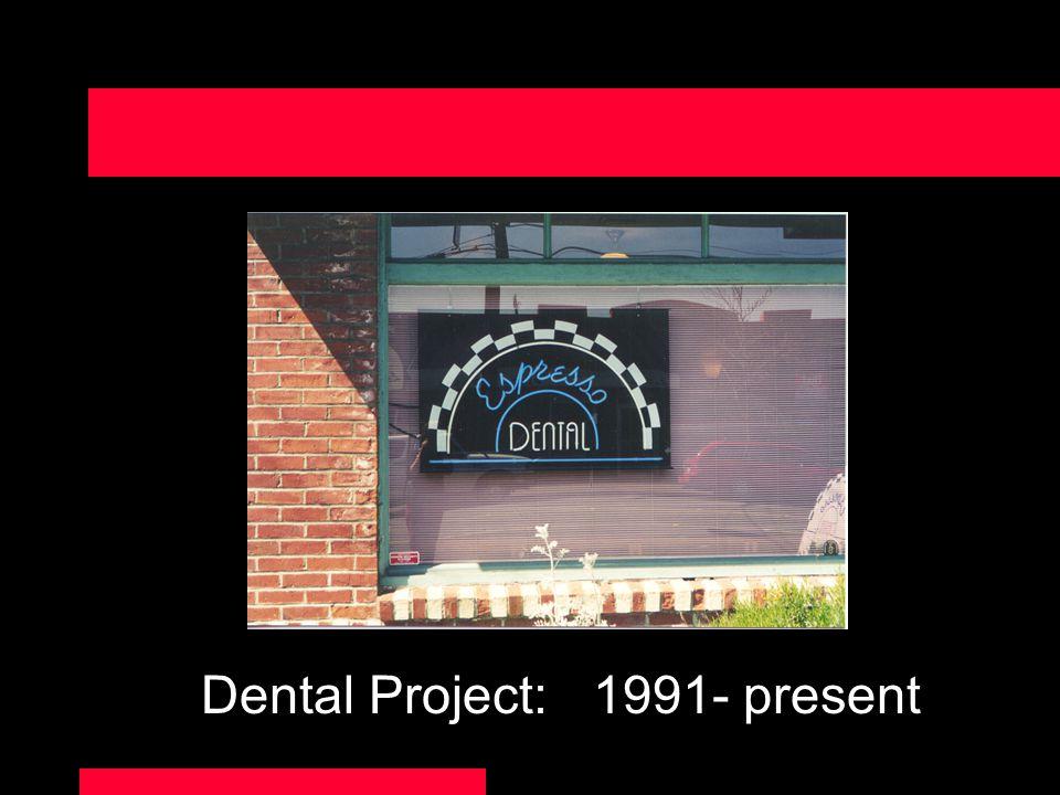 Dental Project: 1991- present
