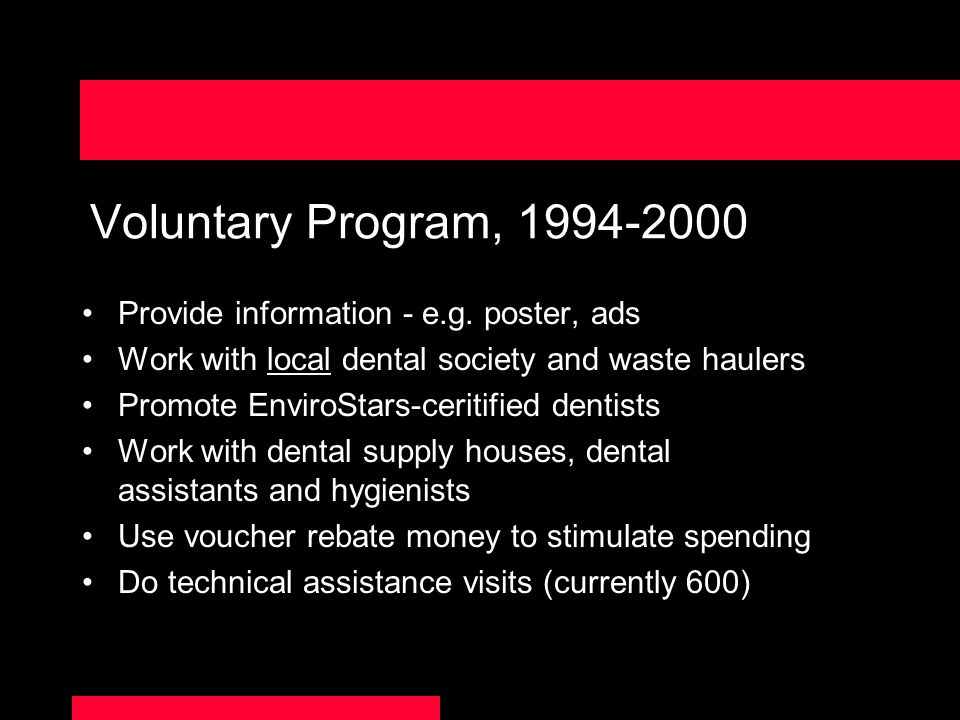 Voluntary Program, 1994-2000 Provide information - e.g. poster, ads Work with local dental society and waste haulers Promote EnviroStars-ceritified de