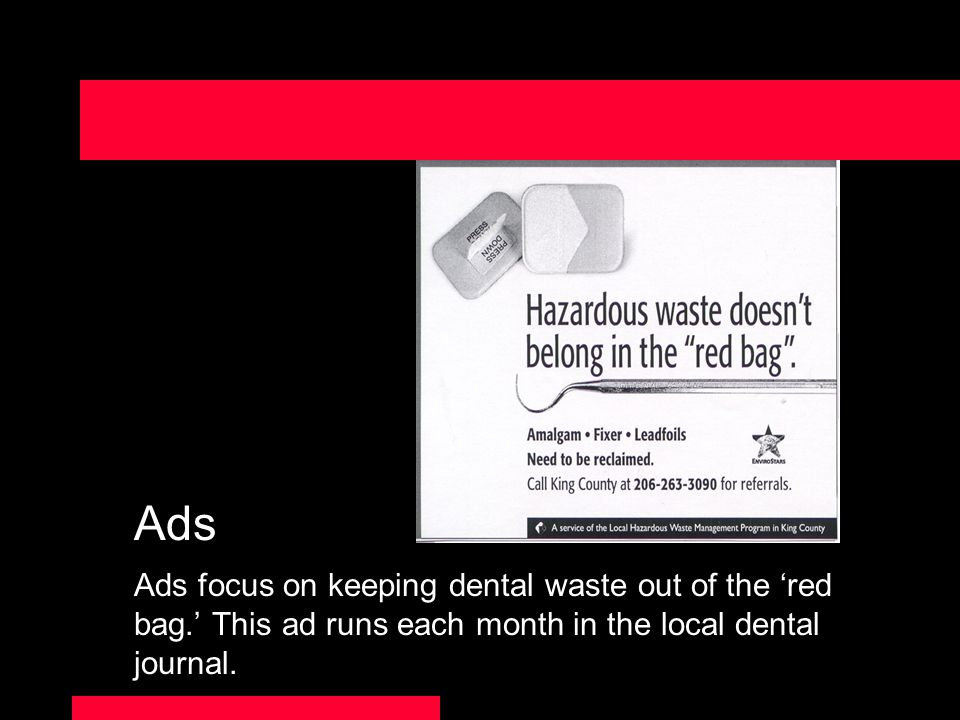 Ads Ads focus on keeping dental waste out of the red bag.