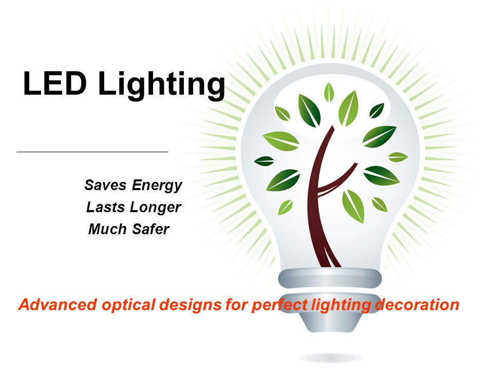 LED Lighting Saves Energy Lasts Longer Much Safer Advanced optical designs for perfect lighting decoration