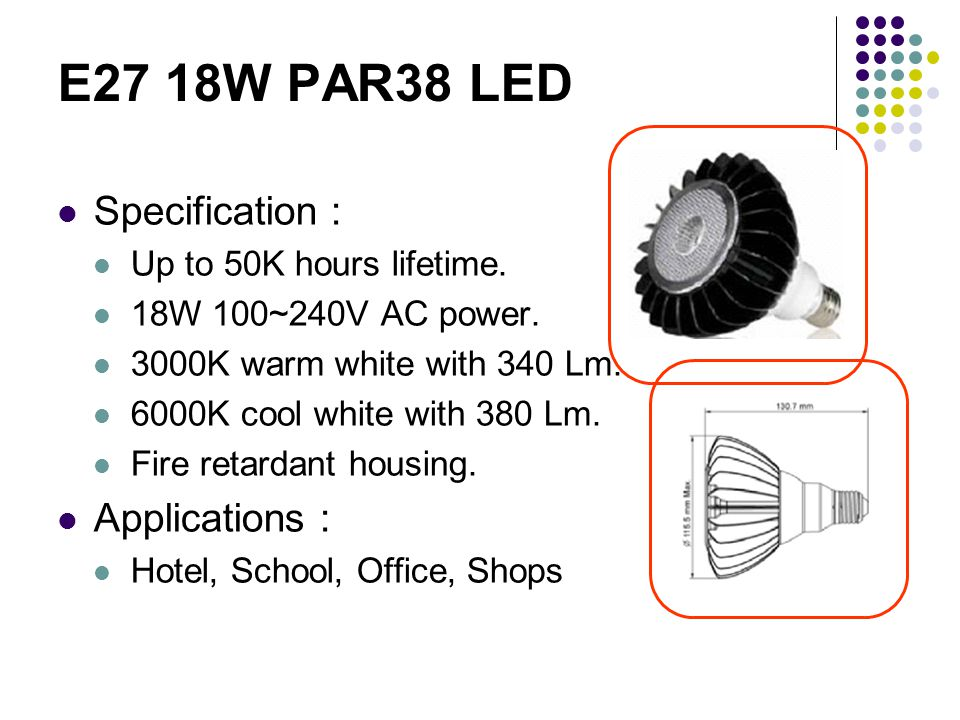 E27 18W PAR38 LED Specification : Up to 50K hours lifetime.