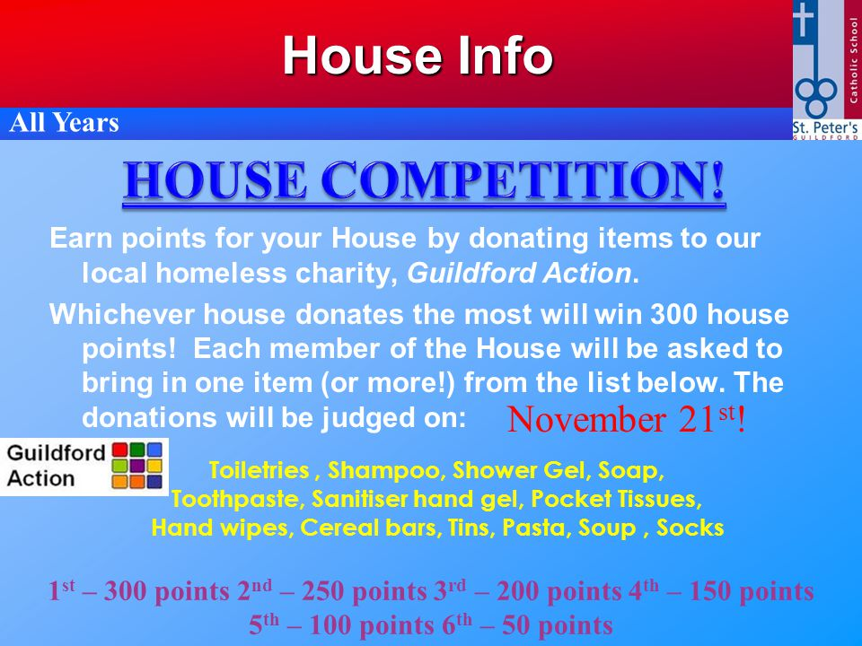 Earn points for your House by donating items to our local homeless charity, Guildford Action. Whichever house donates the most will win 300 house poin
