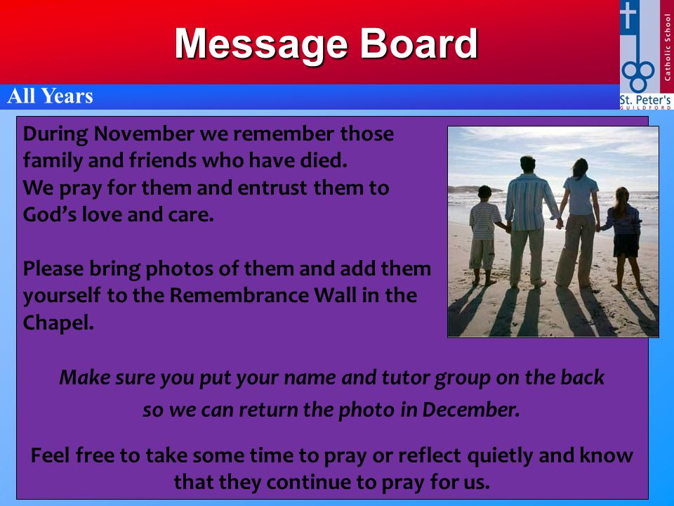 Message Board All Years Make sure you put your name and tutor group on the back so we can return the photo in December. Feel free to take some time to