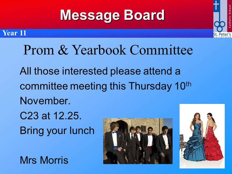 All those interested please attend a committee meeting this Thursday 10 th November. C23 at 12.25. Bring your lunch Mrs Morris Prom & Yearbook Committ