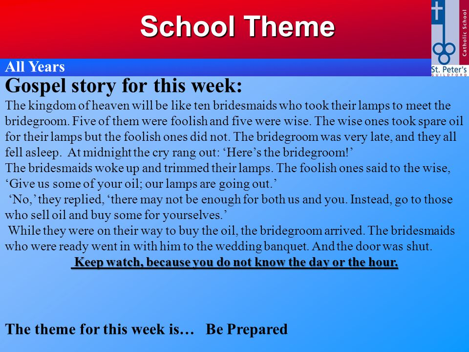 School Theme Gospel story for this week: The kingdom of heaven will be like ten bridesmaids who took their lamps to meet the bridegroom. Five of them