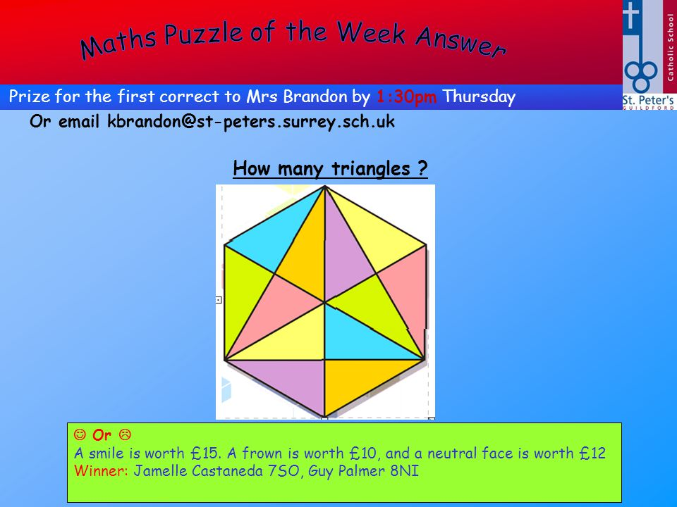 Or email kbrandon@st-peters.surrey.sch.uk Prize for the first correct to Mrs Brandon by 1:30pm Thursday Or A smile is worth £15. A frown is worth £10,