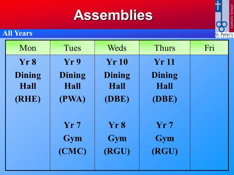 MonTuesWedsThursFri Yr 8 Dining Hall (RHE) Yr 9 Dining Hall (PWA) Yr 7 Gym (CMC) Yr 10 Dining Hall (DBE) Yr 8 Gym (RGU) Yr 11 Dining Hall (DBE) Yr 7 Gym (RGU)Assemblies All Years