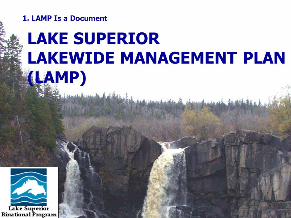 LAKE SUPERIOR LAKEWIDE MANAGEMENT PLAN (LAMP) 1. LAMP Is a Document