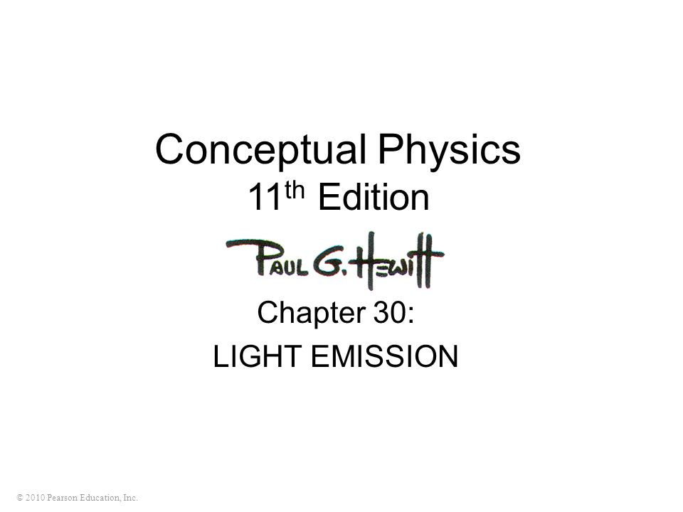 © 2010 Pearson Education, Inc. Conceptual Physics 11 th Edition Chapter 30: LIGHT EMISSION