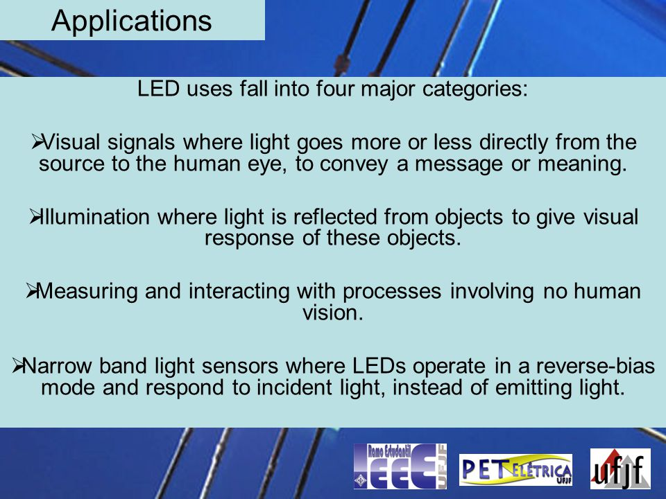 Applications LED uses fall into four major categories: Visual signals where light goes more or less directly from the source to the human eye, to conv