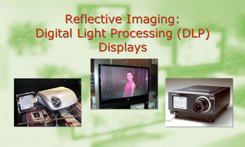 Reflective Imaging: Digital Light Processing (DLP) Displays