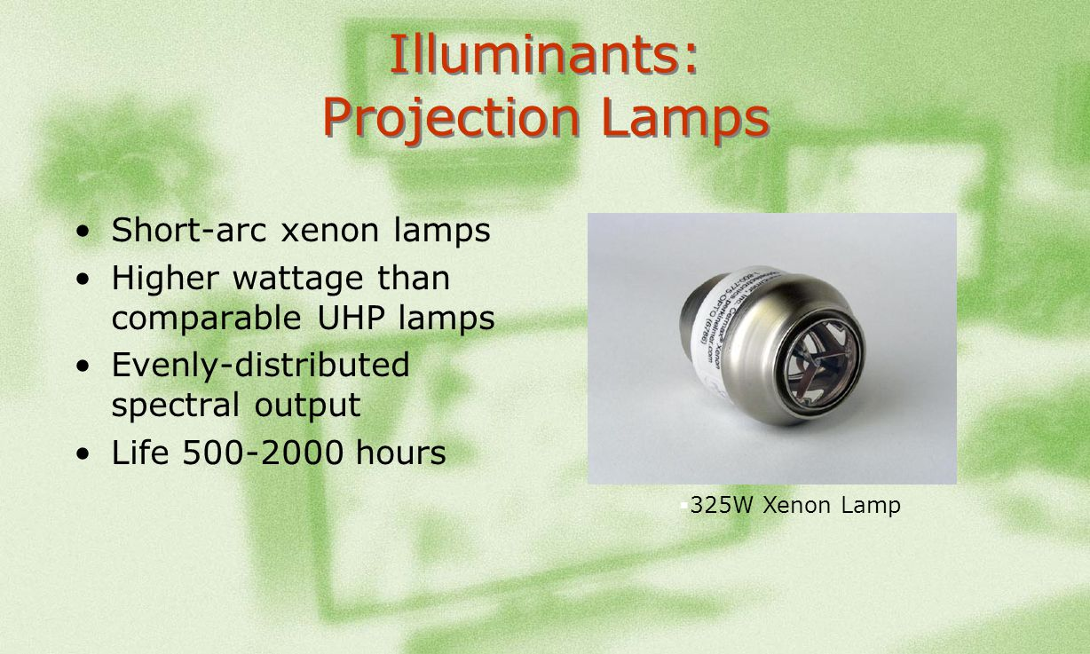 Illuminants: Projection Lamps Short-arc xenon lamps Higher wattage than comparable UHP lamps Evenly-distributed spectral output Life 500-2000 hours 32