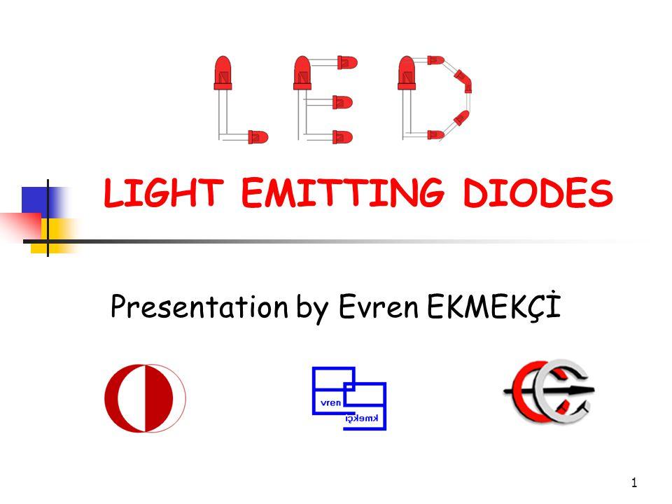 1 LIGHT EMITTING DIODES Presentation by Evren EKMEKÇİ
