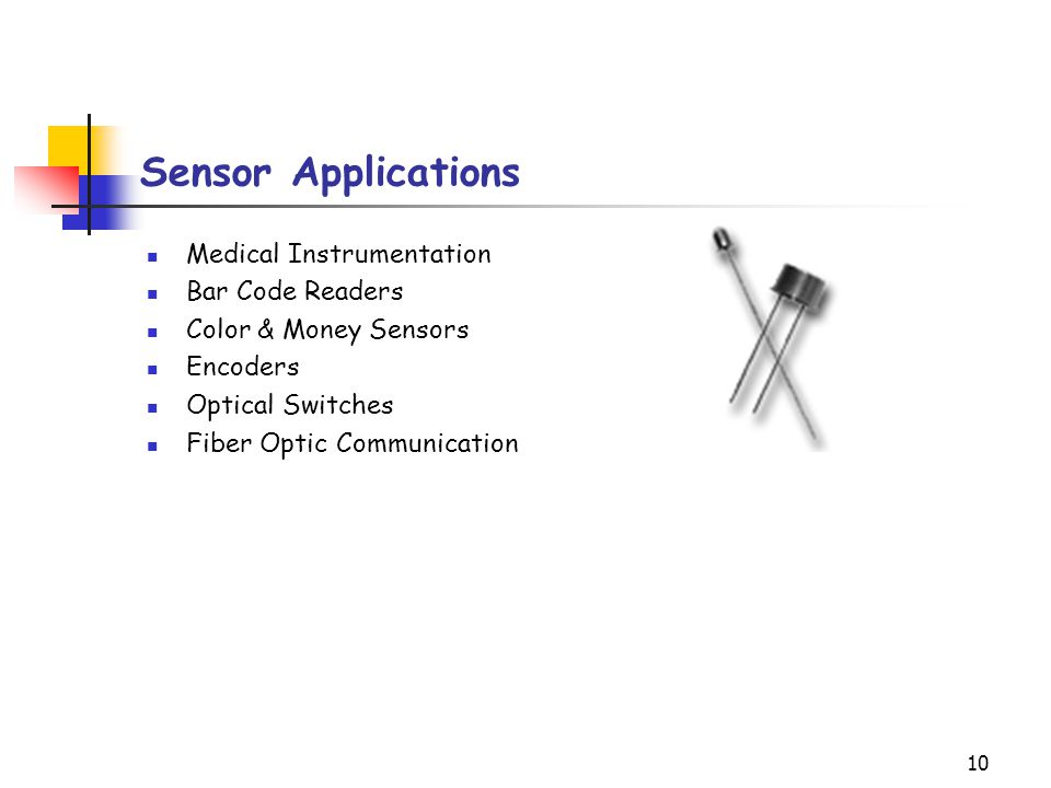 10 Sensor Applications Medical Instrumentation Bar Code Readers Color & Money Sensors Encoders Optical Switches Fiber Optic Communication