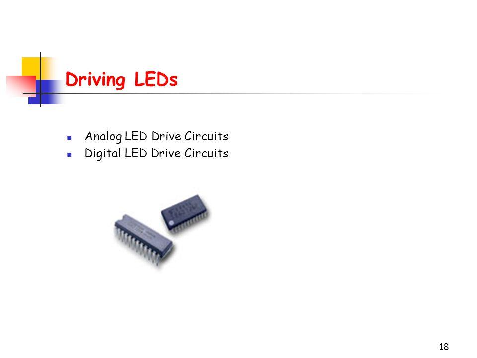 18 Driving LEDs Analog LED Drive Circuits Digital LED Drive Circuits