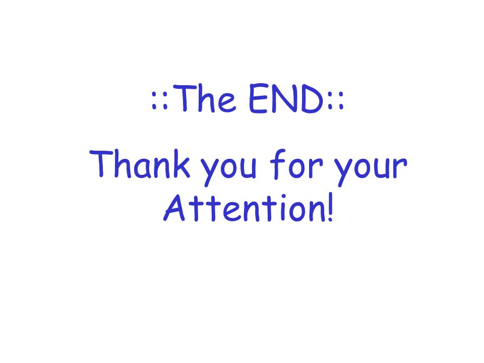 ::The END:: Thank you for your Attention!