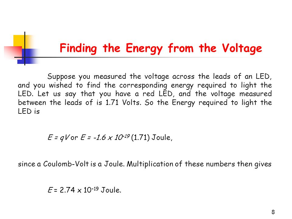 8 Finding the Energy from the Voltage Suppose you measured the voltage across the leads of an LED, and you wished to find the corresponding energy req