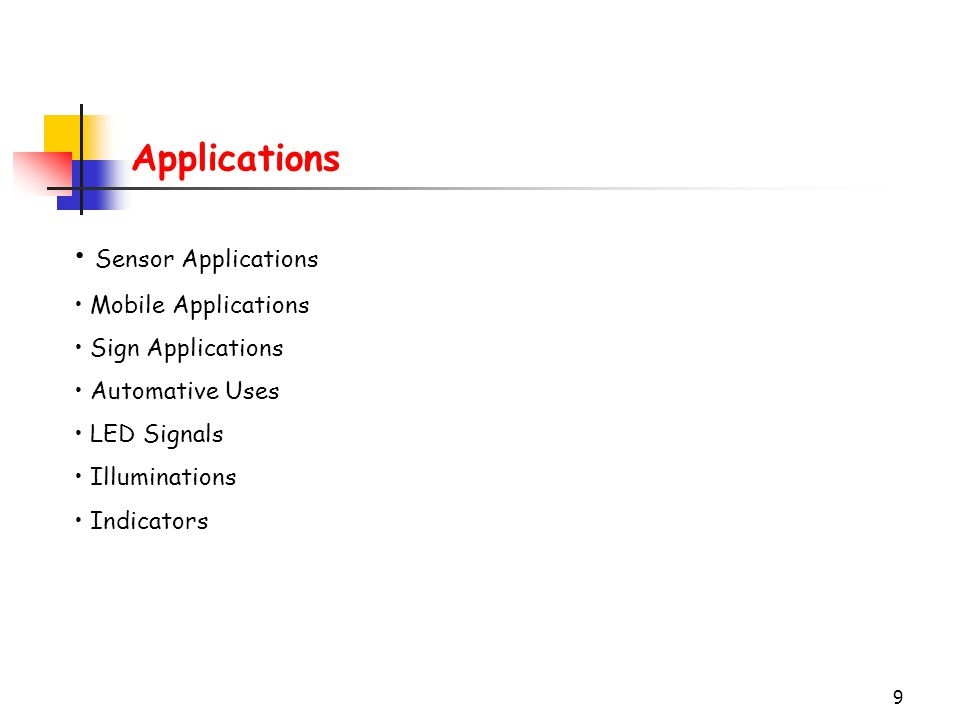 9 Applications Sensor Applications Mobile Applications Sign Applications Automative Uses LED Signals Illuminations Indicators