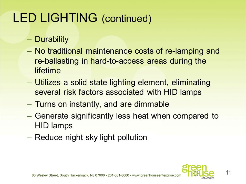LED LIGHTING (continued) 11 –Durability –No traditional maintenance costs of re-lamping and re-ballasting in hard-to-access areas during the lifetime