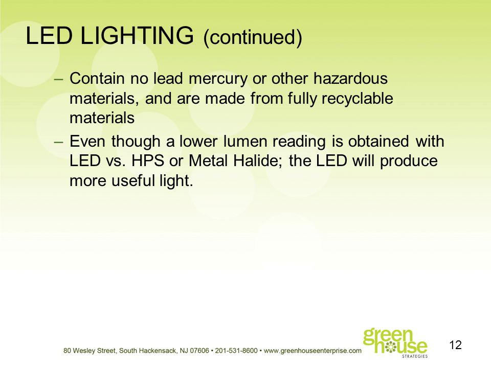 LED LIGHTING (continued) 12 –Contain no lead mercury or other hazardous materials, and are made from fully recyclable materials –Even though a lower l