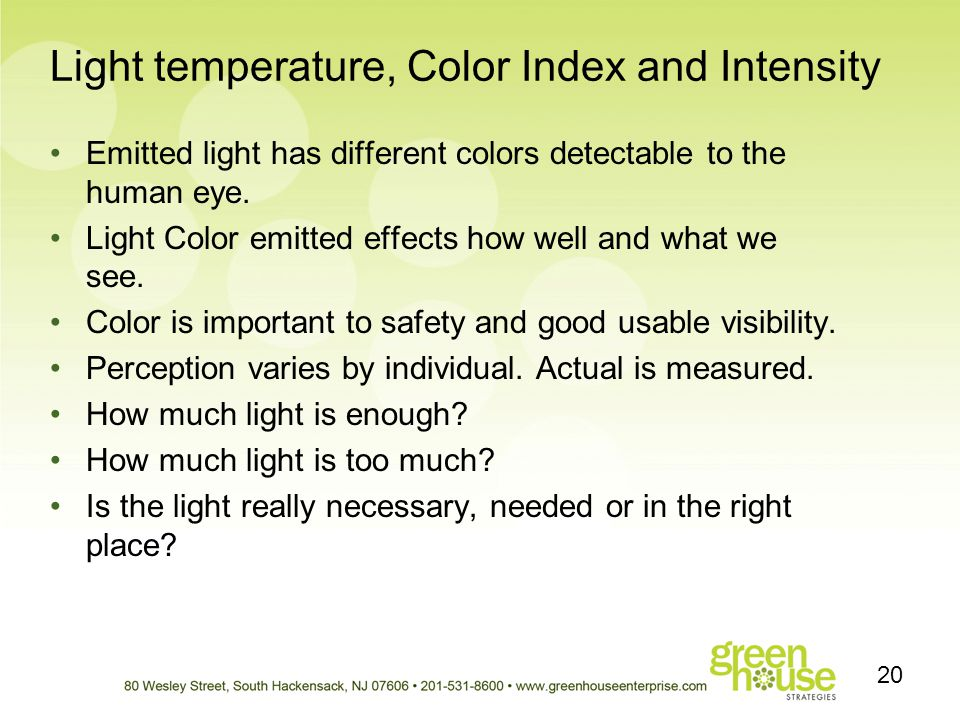 Light temperature, Color Index and Intensity Emitted light has different colors detectable to the human eye. Light Color emitted effects how well and