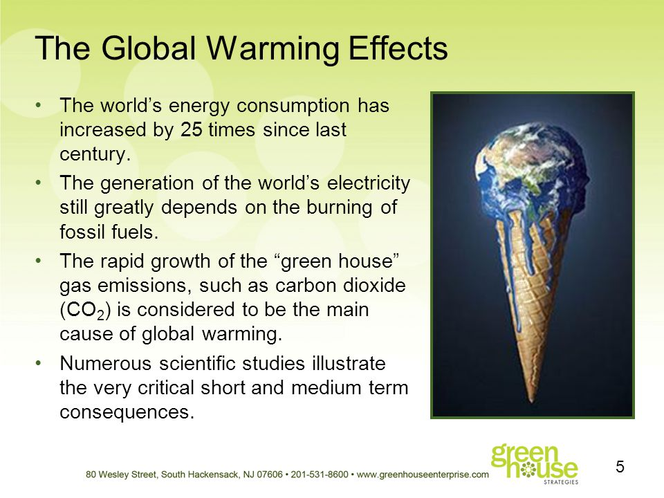 The Global Warming Effects The worlds energy consumption has increased by 25 times since last century. The generation of the worlds electricity still