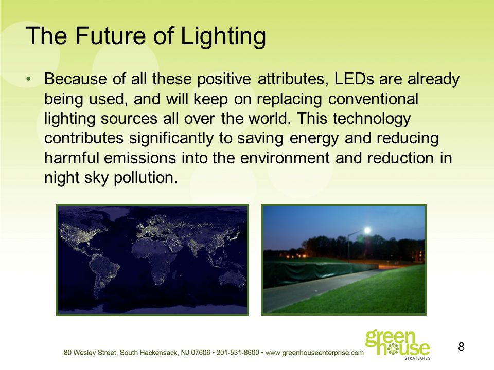 The Future of Lighting Because of all these positive attributes, LEDs are already being used, and will keep on replacing conventional lighting sources