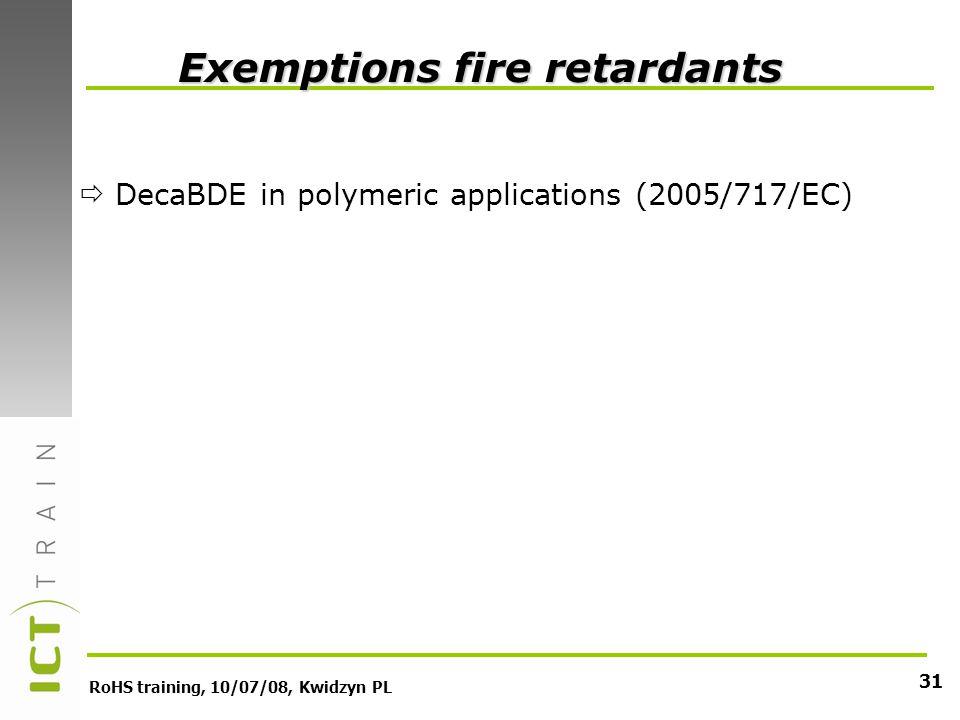 RoHS training, 10/07/08, Kwidzyn PL 31 Exemptions fire retardants DecaBDE in polymeric applications (2005/717/EC)