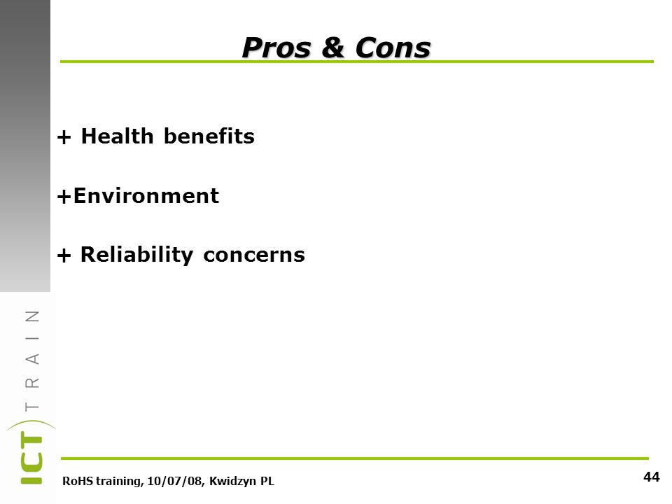 RoHS training, 10/07/08, Kwidzyn PL 44 Pros & Cons +Health benefits +Environment + Reliability concerns