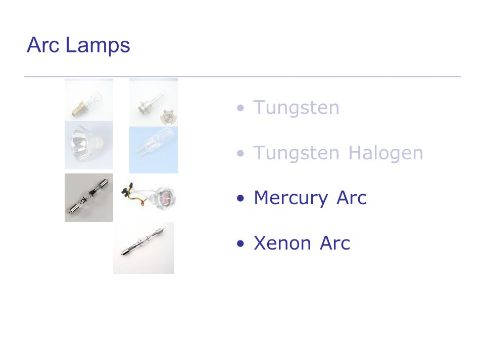 Tungsten Tungsten Halogen Mercury Arc Xenon Arc Arc Lamps