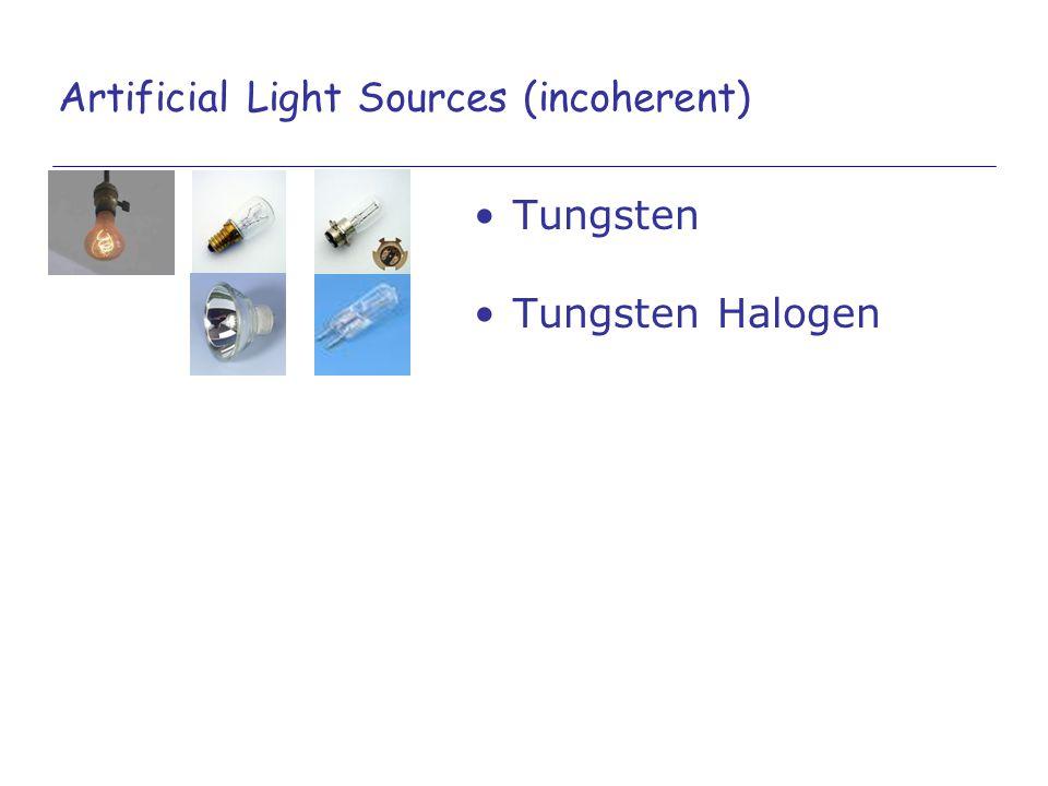 Artificial Light Sources (incoherent) Tungsten Tungsten Halogen