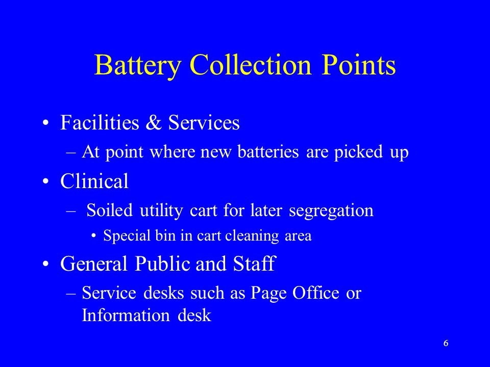7 Battery Collection Cont Service Shops –Medical Engineering –Photo Illustration Option to call for direct pickup by Hazardous Waste Management staff