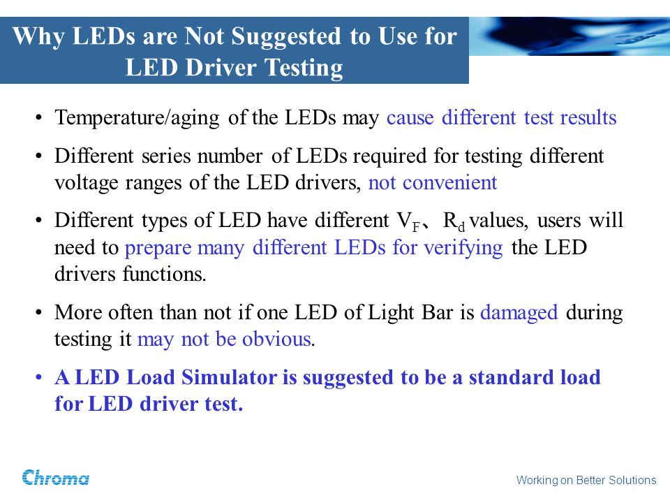 Working on Better Solutions Temperature/aging of the LEDs may cause different test results Different series number of LEDs required for testing differ